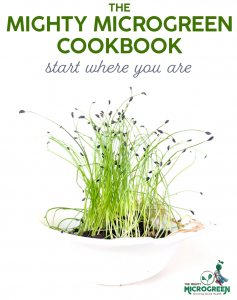 The Mighty MIcrogreen Cookbook- Start where you are